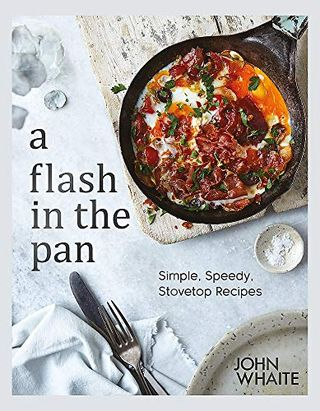 A Flash in the Pan: Simple, Speedy Stovetop Recipes by John Whaite