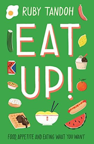 Eat Up! Food, Appetite and Eating What You Want by Ruby Tandoh