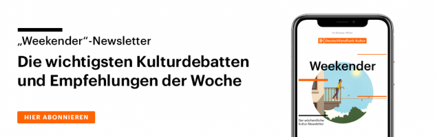 Subscribe to our Culture Weekend newsletter.  The most important cultural discussions and recommendations of the week.  From now on every Friday by email.  (@Deutschlandradio)